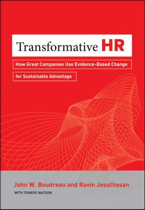 Transformative HR How Great Companies Use Evidence-Based Change for Sustainable Advantage