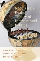 Neoclassical Realist Theory of International Politics by Norrin M. Ripsman