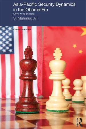 Asia-Pacific Security Dynamics in the Obama Era A New World Emerging
