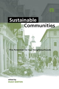 Sustainable Communities: The Potential for Eco-Neighbourhoods