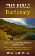 The Bible Dictionary by Rand, William W.