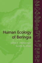 Human Ecology of Beringia by John F. Hoffecker