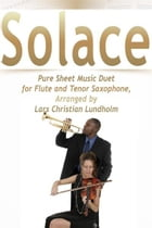 Solace Pure Sheet Music Duet for Flute and Tenor Saxophone, Arranged by Lars Christian Lundholm by Pure Sheet Music