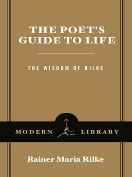 Book The Poet's Guide to Life: The Wisdom of Rilke by Rainer Maria Rilke