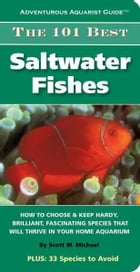 The 101 Best Saltwater Fishes by Scott W. Michael