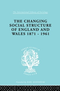The Changing Social Structure of England and Wales
