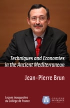 Techniques and Economies in the Ancient Mediterranean: Inaugural lecture delivered on Thursday 5April2012 by Jean-Pierre Brun