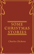 Some Christmas Stories (Annotated) by Charles Dickens