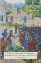 When Adam Delved And Eve Span: A History of the Peasants' Revolt by Mark O'Brien