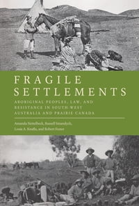 Fragile Settlements: Aboriginal Peoples, Law, and Resistance in South-West Australia and Prairie…