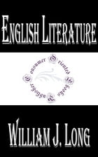 English Literature: Its History and Its Significance for the Life of the English-Speaking World by William J. Long