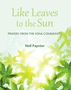 Like Leaves to the Sun by Neil Paynter