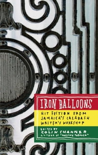 Iron Balloons: Hit Fiction from Jamaica's Calabash Writer's Workshop