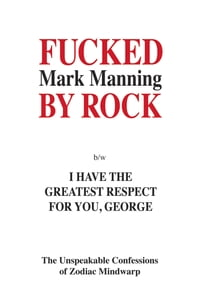 Fucked by Rock b/w I Have the Greatest Respect for You, George: The Unimaginable Confessions of…