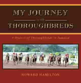 My Journey with Thoroughbreds by Howard Hamilton