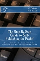 The Step-by-Step Guide to Self-Publishing for Profit!: Start Your Own Home-Based Publishing Company and Publish Your Non-Fiction Book with CreateSpace by Christine Pinheiro