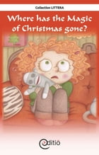 Where has the Magic of Christmas gone?: Christmas by Roxanne Gareau