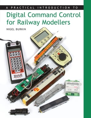 Practical Introduction to Digital Command Control for Railway Modellers
