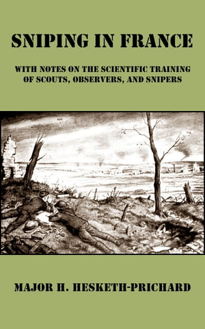 Sniping in France With Notes on the Scientific Training of Scouts,  Observers,  and Snipers