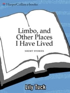 Limbo, and Other Places I Have Lived: Short Stories