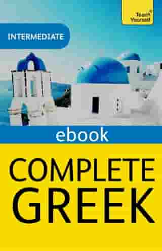 Complete Greek Beginner to Intermediate Book and Audio Course: EBook: New edition