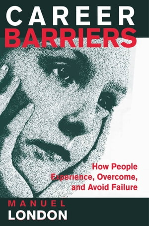 Career Barriers How People Experience,  Overcome,  and Avoid Failure