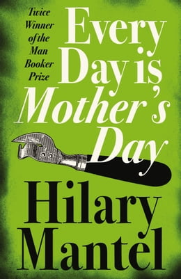 Book Every Day Is Mother's Day by Hilary Mantel