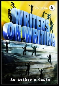Writers on Writing: Volume 4: Writers on Writing