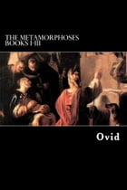 The Metamorphoses: Books I-III by Ovid