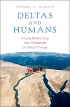 Deltas and Humans: A Long Relationship now Threatened by Global Change by Thomas S. Bianchi