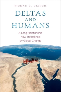 Book Deltas and Humans: A Long Relationship now Threatened by Global Change by Thomas S. Bianchi