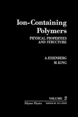 Book Ion-Containing Polymers: Physical Properties and Structure by Eisenberg, A.