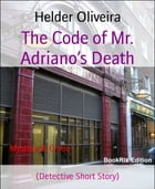 The Code of Mr. Adriano's Death: (Detective Short Story) by Helder Oliveira