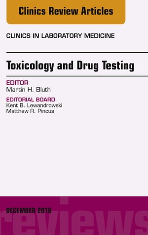 Toxicology and Drug Testing,  An Issue of Clinics in Laboratory Medicine,