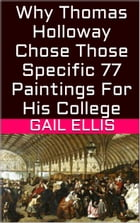 Why Thomas Holloway Chose Those Specific 77 Paintings For His College by Gail Ellis