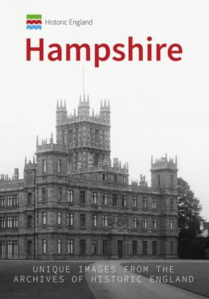 Historic England: Hampshire: Unique Images from the Archives of Historic England
