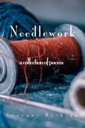 Needlework: A Collection of Poems