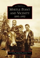 Myrtle Point and Vicinity: 1893-1950 by Chuck King