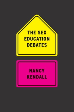 Book The Sex Education Debates by Nancy Kendall