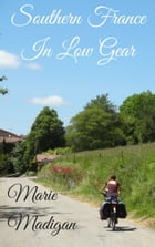 Southern France In Low Gear by Marie Madigan