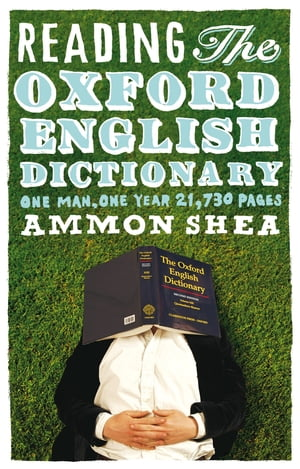 Reading the Oxford English Dictionary One Man,  One Year,  21, 730 Pages