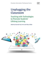 Unplugging the Classroom: Teaching with Technologies to Promote Students' Lifelong Learning by Hilary Anne Wilder