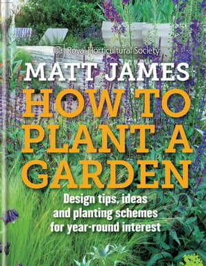 RHS How to Plant a Garden Design tricks,  ideas and planting schemes for year-round interest
