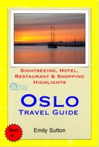 Oslo, Norway Travel Guide - Sightseeing, Hotel, Restaurant & Shopping Highlights (Illustrated) by Emily Sutton