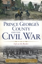 Prince George's County and the Civil War: Life on the Border by Nathania A. Branch Miles