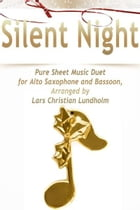 Silent Night Pure Sheet Music Duet for Alto Saxophone and Bassoon, Arranged by Lars Christian Lundholm by Pure Sheet Music