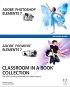 Adobe Photoshop Elements 7 and Adobe Premiere Elements 7 Classroom in a Book Collection by Adobe Creative Team