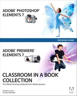 Book Adobe Photoshop Elements 7 and Adobe Premiere Elements 7 Classroom in a Book Collection by Adobe Creative Team