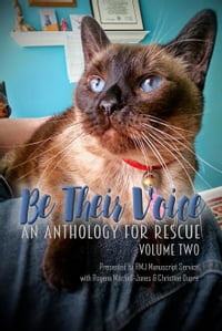 Be Their Voice: An Anthology for Rescue - Volume Two: Be Their Voice Anthologies
