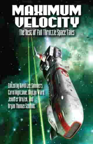 Maximum Velocity: The Best of the Full-Throttle Space Tales by David Lee Summers